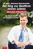 Der Weg zur Bestform deines Lebens: Die Lifestyle-Bibel für Gesundheit und Erfolg. Alternative Heilmethoden (3. überarb. Aufl.)