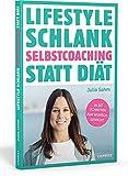 Lifestyle Schlank! Selbstcoaching statt Diät mit Coaching- und Audioübungen. Langfristig abnehmen ohne Sport - aber mit Köpfchen! So stoppst Du ... Schluss mit Frust- und Stress-Essen!