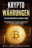 KRYPTOWÄHRUNGEN - Das 1x1 der Investments in Bitcoin & Altcoins: Wie Sie die Blockchain richtig verstehen lernen, in Kryptowährungen intelligent investieren und maximale Gewinne erzielen