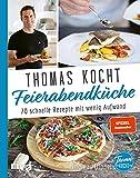 Thomas kocht: Feierabendküche: 70 schnelle Rezepte mit wenig Aufwand. Spiegel-Bestseller