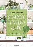 Simply living well: Einfach, natürlich, low waste - Ideensammlung für ein besseres Leben