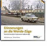 Erinnerungen an die Wende-Züge: Deutschlands Eisenbahnen 1989-1993: Deutsche Eisenbahn-Impressionen 1989-1993