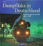 Dampfloks in Deutschland: Erinnerungen an eine Ära 1945 - 1990
